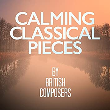 Calming Classical Pieces by British Composers