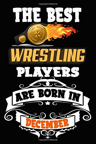 The Best Wrestling Players Are Born In December Notebook :: Wrestling Lovers Notebook, Wrestling Gifts Ideas , Wrestling  Fans Gifts , Birthday ... Notebook , Birthday Gifts for  Wrestling Play