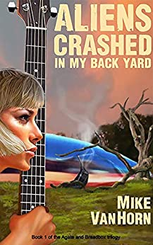 Aliens Crashed in My Back Yard (Agate and Breadbox trilogy Book 1) by [Mike Van Horn]