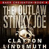 The Outlaw Stinky Joe: Baer Creighton, Book 4