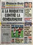 FRANCE SOIR [No 16243] du 26/10/1996 - CORSE / AFFAIRE SANTONI / A LA ROQUETTE CONTRE LA GENDARMERIE - CHIRAC A FAIT DU TROC AVEC LA SYRIE PAR MORROT - LES SPORTS / PSG - VIRENQUE - TIBERI / 8 MILLIARDS POUR LE SOCIAL - LE MAIRE FN DE TOULON CENSURE MAREK HALTER ET CHOISIT BRIGITTE BARDOT