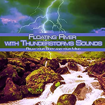 Floating River with Thunderstorms Sounds: Relax Your Body and Your Mind