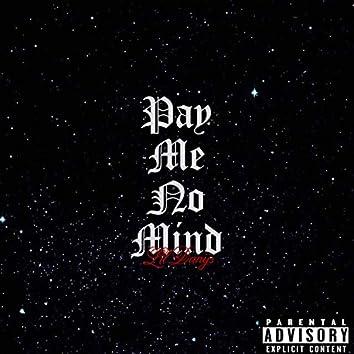 Pay Me No Mind