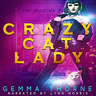 Crazy Cat Lady     The Hissing Booth Chronicles, Book 1              By:                                                                                                                                 Gemma Thorne                               Narrated by:                                                                                                                                 Lynn Norris                      Length: 4 hrs and 14 mins     15 ratings     Overall 4.7