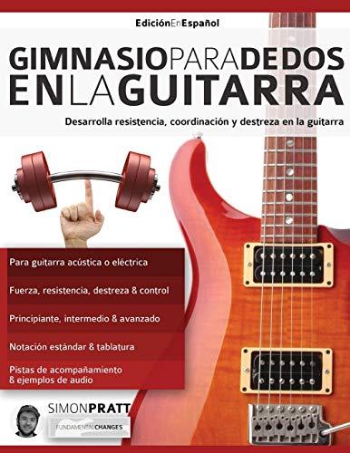 Gimnasio para dedos en la guitarra: Desarrolla resistencia, coordinación, destreza y velocidad en la guitarra (técnica de guitarra 3)