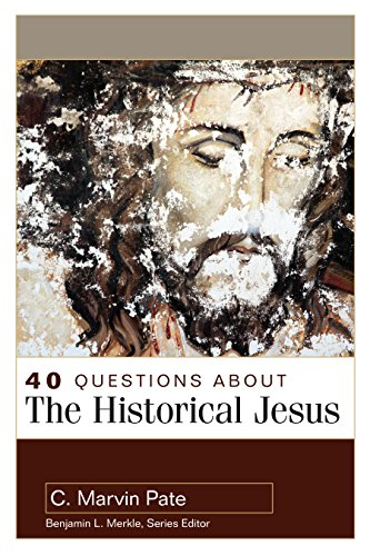40 Questions About the Historical Jesus (40 Questions & Answers Series)
