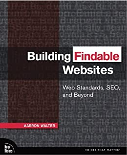 [Walter Aarron]のBuilding Findable Websites: Web Standards, SEO, and Beyond (Voices That Matter) (English Edition)