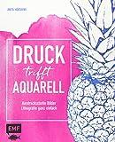 Druck trifft Aquarell: Ausdrucksstarke Bilder –Lithografie ganz einfach