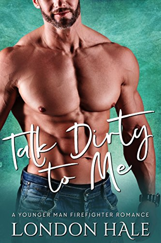 Talk Dirty To Me: A Younger Man Firefighter Romance (Temperance Falls Forever)