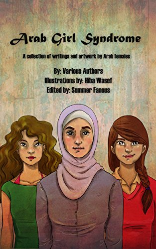Arab Girl Syndrome A Collection Of Writings And Artwork By Arab Females Kindle Edition By Fanous Summer Wasef Hiba Literature Fiction Kindle Ebooks Amazon Com