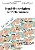 Mezzi di trasmissione per l'informazione: Esercizi svolti