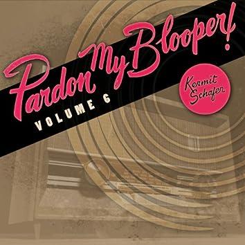 Pardon My Blooper, Vol. 6