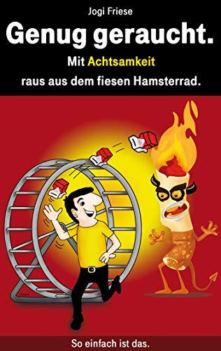 Genug geraucht.: Mit Achtsamkeit raus aus dem Hamsterrad.