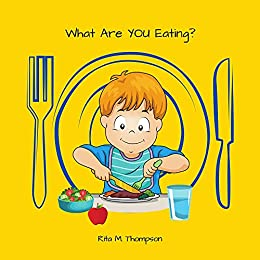 What Are YOU Eating?: A Children's Book About Nutrients And Healthy Eating Habits