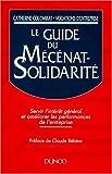 Le guide du mécénat-solidarité - Servir l'intérêt général et améliorer les performances de l'entreprise