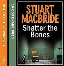 Shatter the Bones (Logan McRae, Book 7) by Stuart MacBride (2011-01-06)