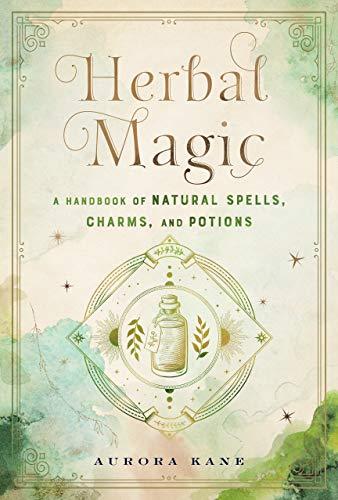Herbal Magic: A Handbook of Natural Spells, Charms, and Potions (7) (Mystical Handbook)