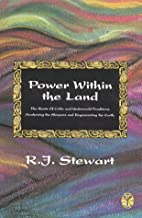 Power Within the Land: The Roots of Celtic and Underworld Traditions Awakening the Sleepers and Regenerating the Earth (Celtic Myth and Legend, Vol. 2)