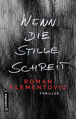 Wenn die Stille schreit: Thriller (Thriller im GMEINER-Verlag)