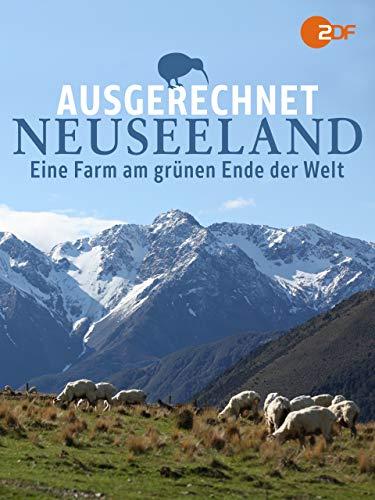 Ausgerechnet Neuseeland - Eine Farm am grünen Ende der Welt
