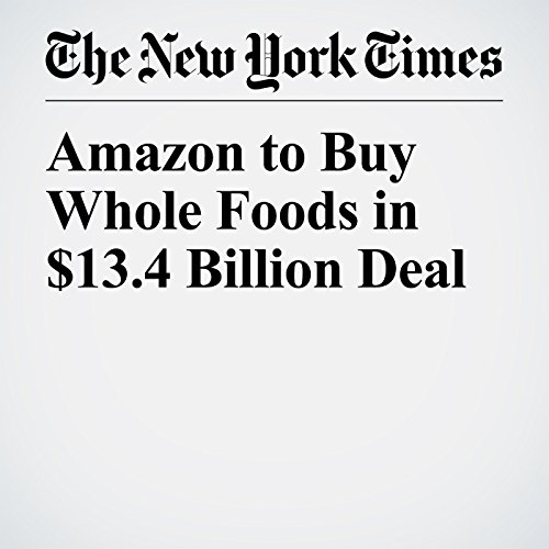 Amazon to Buy Whole Foods in $13.4 Billion Deal copertina