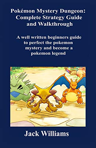 Pokémon Mystery Dungeon: Complete Strategy Guide and Walkthrough.: A well written Beginners Guide to perfect the Pokémon Mystery and Become a Pokémon legend