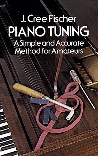 Piano Tuning (Fischer): Buch für Klavier: A Simple and Accurate Method for Amateurs (Dover Books on Music)
