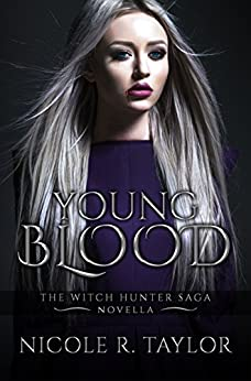 Young Blood: A Witch Hunter Saga Novella (The Witch Hunter Saga) by [Nicole R Taylor]
