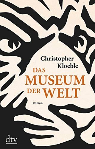 Das Museum der Welt: Roman
