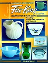 Anchor Hocking's Fire-King & More: Identification & Value Guide including Early American Prescut and Wexford by Gene Florence (1998-05-04)