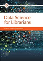 Data Science for Librarians (Library and Information Science Text)