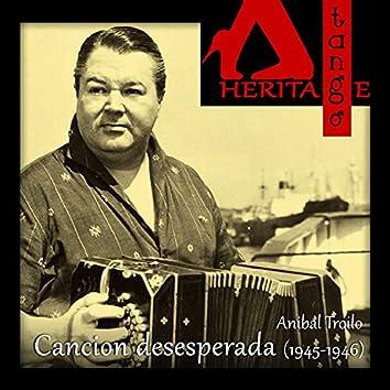 Canción desesperada (1945-1946)