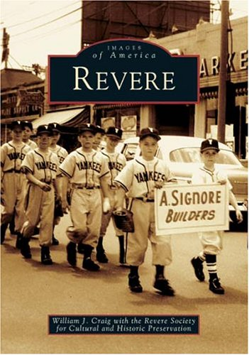 Compare Textbook Prices for Revere  MA   Images  of  America  ISBN 9780738536712 by William J.  Craig  with,The Revere Society for Cultural and Historic Preservation
