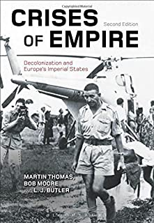 Crises of Empire: Decolonization and Europe's Imperial States by Martin Thomas Bob Moore L. J. Butler(2015-06-18)