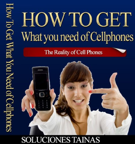 How To Get What You Need Off Cellphones (English Edition)