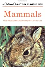 Mammals: A Fully Illustrated, Authoritative and Easy-to-Use Guide (A Golden Guide from St. Martin's Press)