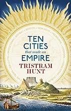 Ten Cities That Made an Empire [Hardcover]