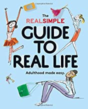 The Real Simple Guide to Real Life: Adulthood Made Easy