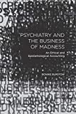 Psychiatry and the Business of Madness: An Ethical and Epistemological Accounting - B. Burstow