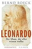 Leonardo: Der Mann, der alles wissen wollte - Bernd Roeck
