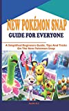 NEW POKÉMON SNAP GUIDE FOR EVERYONE: A Simplified Beginners Guide, Tips And Tricks On The New Pokémon Snap
