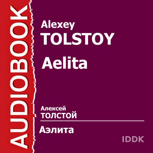 Aelita                   By:                                                                                                                                 Alexey Tolstoy                               Narrated by:                                                                                                                                 V. Belokurov,                                                                                        G. Kulikov,                                                                                        S. Markushev,                   and others                 Length: 2 hrs and 25 mins     Not rated yet     Overall 0.0