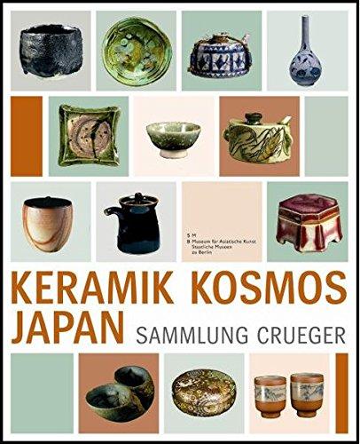 Keramik Kosmos Japan - Die Sammlung Crueger / Ceramic Cosmos Japan - The Crueger Collection