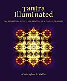 Tantra Illuminated: The Philosophy, History, and Practice of a Timeless Tradition - Christopher D Wallis