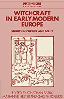 Witchcraft in Early Modern Europe: Studies in Culture and Belief (Past and Present Publications)