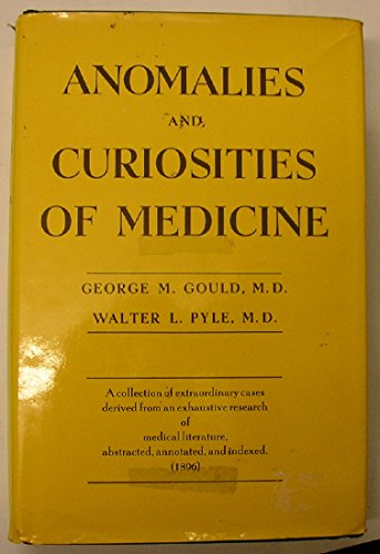 Anomalies and curiosities of medicine: Being an encyclopedic collection of rare and extraordinary cases, and of the most striking instances of ... classified, annotated, and indexed