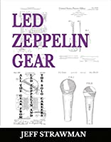 Led Zeppelin Gear: All the Ggar from Led Zeppelin and the solo careers