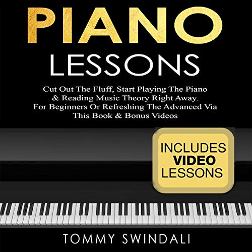 Piano Lessons: Cut Out the Fluff, Start Playing the Piano & Reading Music Theory Right Away: For Beginners or Refreshing the Advanced