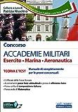 Concorso ACCADEMIE MILITARI Esercito • Marina • Aeronautica: TEORIA E TEST Manuale di ...