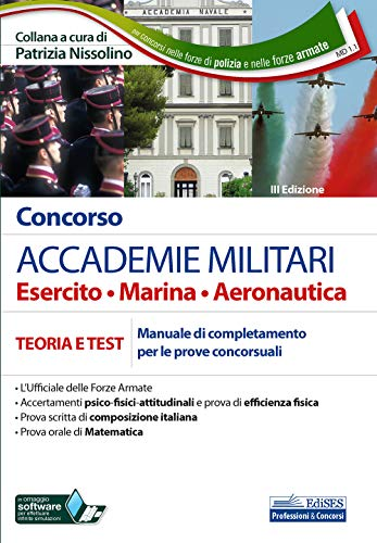 Concorso ACCADEMIE MILITARI Esercito • Marina • Aeronautica: TEORIA E TEST Manuale di completamento per le prove concorsuali